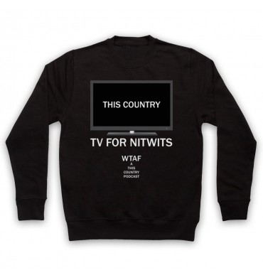 This Country TV For Nitwits Sweatshirt