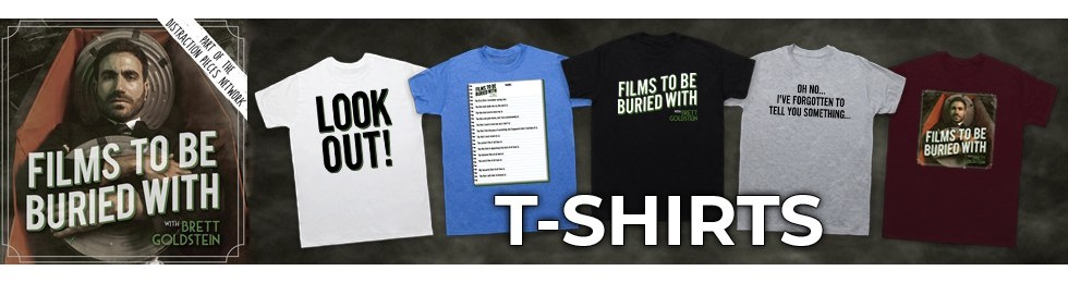 Films To Be Buried With T-Shirts
