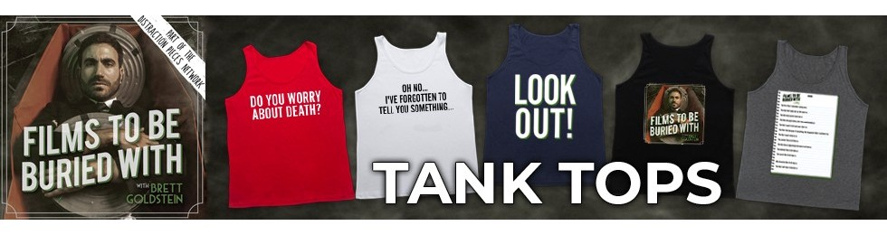 Films To Be Buried With Tank Tops