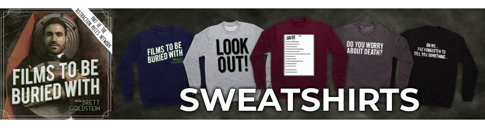 Films To Be Buried With Sweatshirts